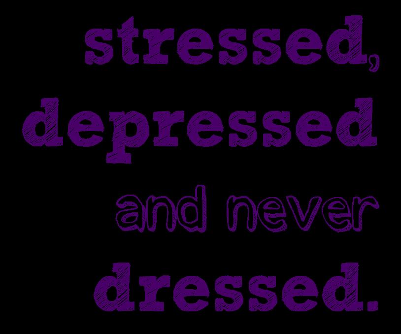 stressed and depressed